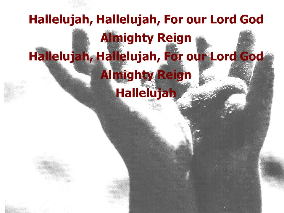 Hallelujah, Hallelujah, For our Lord God Almighty Reign Hallelujah