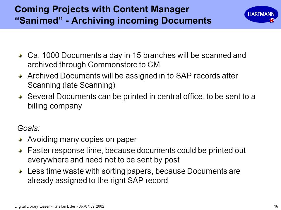 Digital Library Essen Stefan Eder 06./07.09 2002 16 Coming Projects with Content Manager Sanimed - Archiving incoming Documents Ca. 1000 Documents a d