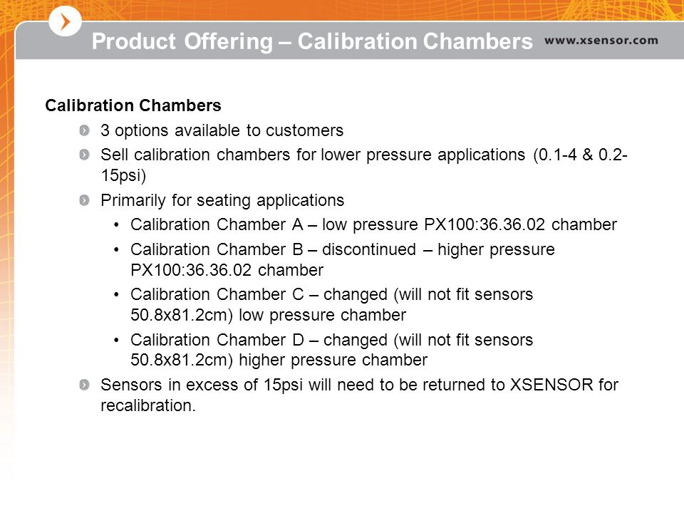 Calibration Chambers 3 options available to customers Sell calibration chambers for lower pressure applications (0.1-4 & 0.2- 15psi) Primarily for sea