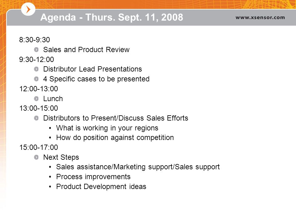 Agenda - Thurs. Sept. 11, 2008 8:30-9:30 Sales and Product Review 9:30-12:00 Distributor Lead Presentations 4 Specific cases to be presented 12:00-13: