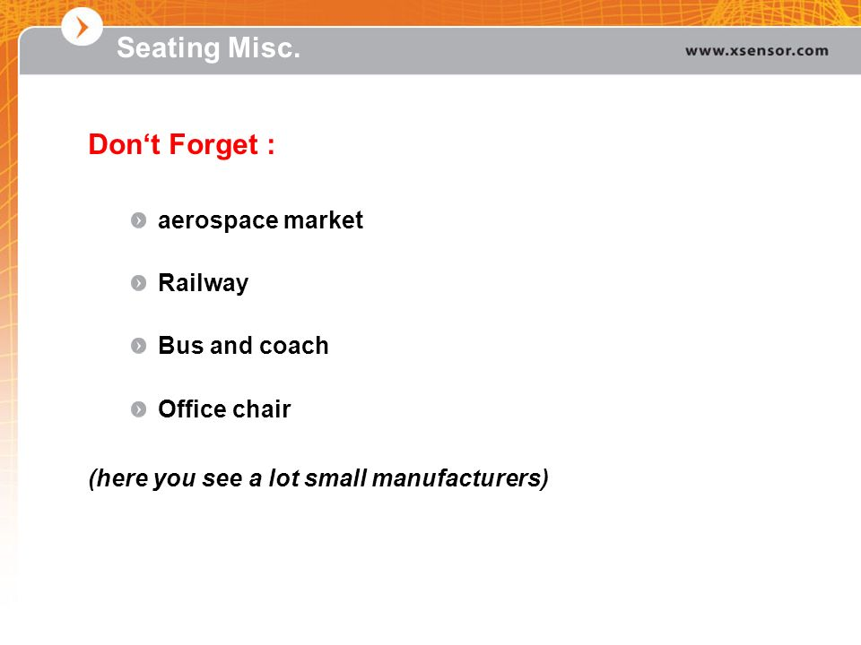 Seating Misc. Dont Forget : aerospace market Railway Bus and coach Office chair (here you see a lot small manufacturers)