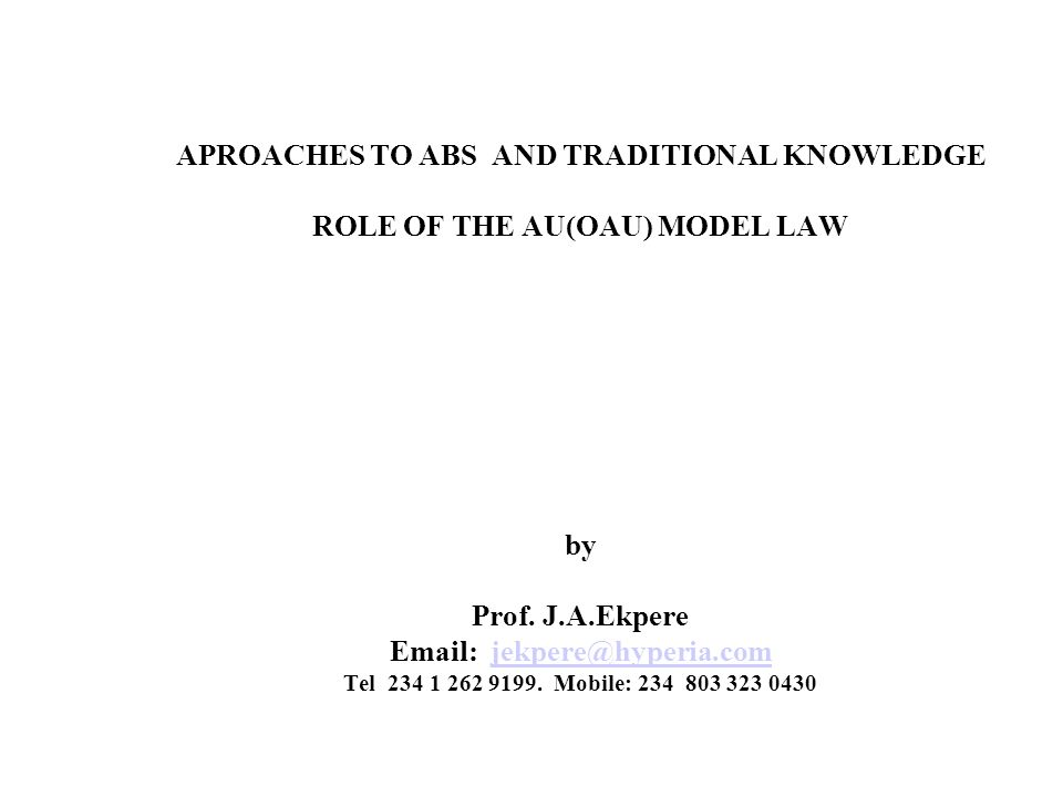 APROACHES TO ABS AND TRADITIONAL KNOWLEDGE ROLE OF THE AU(OAU) MODEL LAW by Prof.
