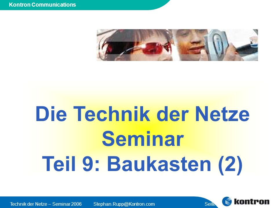 Presentation Title Kontron Communications Technik der Netze – Seminar 2006Stephan.Rupp@Kontron.com Seite 1 Die Technik der Netze Seminar Teil 9: Bauka