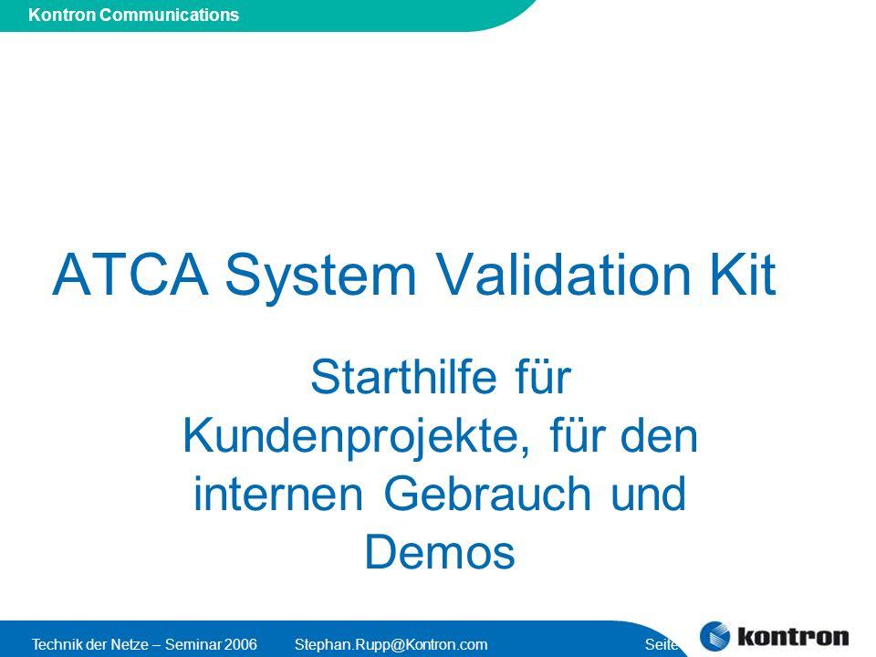 Presentation Title Kontron Communications Technik der Netze – Seminar 2006Stephan.Rupp@Kontron.com Seite 46 ATCA System Validation Kit Starthilfe für