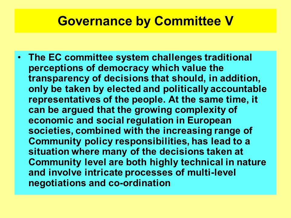 Governance by Committee V The EC committee system challenges traditional perceptions of democracy which value the transparency of decisions that shoul