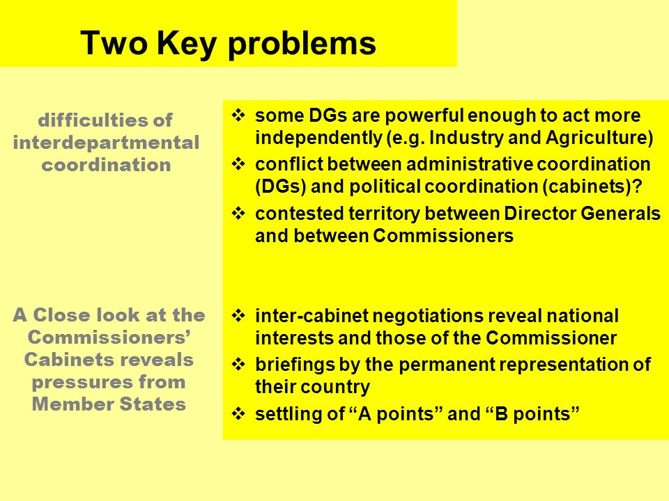 Two Key problems some DGs are powerful enough to act more independently (e.g. Industry and Agriculture) conflict between administrative coordination (