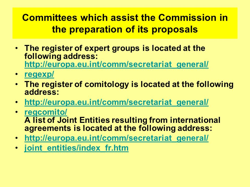 Committees which assist the Commission in the preparation of its proposals The register of expert groups is located at the following address: http://e