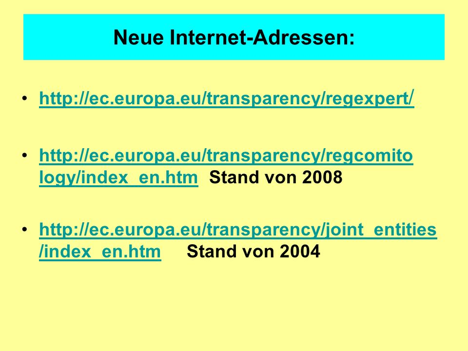Neue Internet-Adressen: http://ec.europa.eu/transparency/regexpert /http://ec.europa.eu/transparency/regexpert / http://ec.europa.eu/transparency/regc
