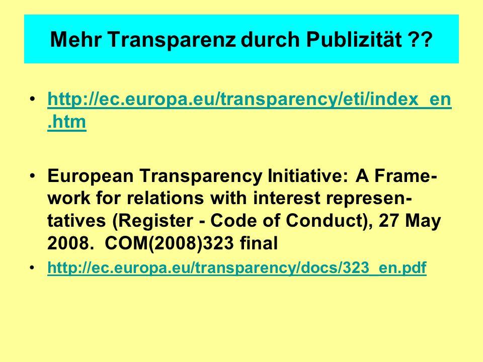 Mehr Transparenz durch Publizität ?? http://ec.europa.eu/transparency/eti/index_en.htmhttp://ec.europa.eu/transparency/eti/index_en.htm European Trans