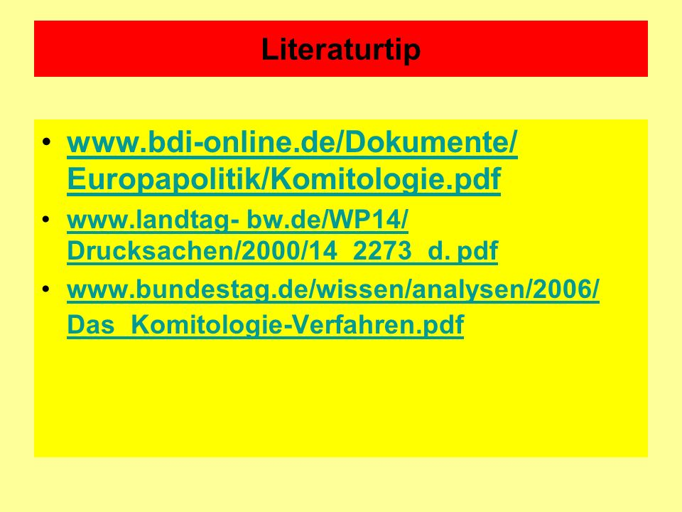Literaturtip www.bdi-online.de/Dokumente/ Europapolitik/Komitologie.pdfwww.bdi-online.de/Dokumente/ Europapolitik/Komitologie.pdf www.landtag- bw.de/W