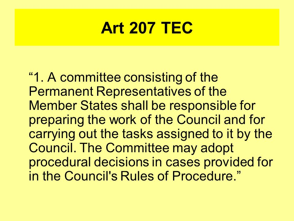 Art 207 TEC 1. A committee consisting of the Permanent Representatives of the Member States shall be responsible for preparing the work of the Council