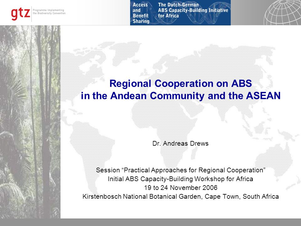 21.12.2013 Seite 1 Regional Cooperation on ABS in the Andean Community and the ASEAN Dr. Andreas Drews Session Practical Approaches for Regional Coope