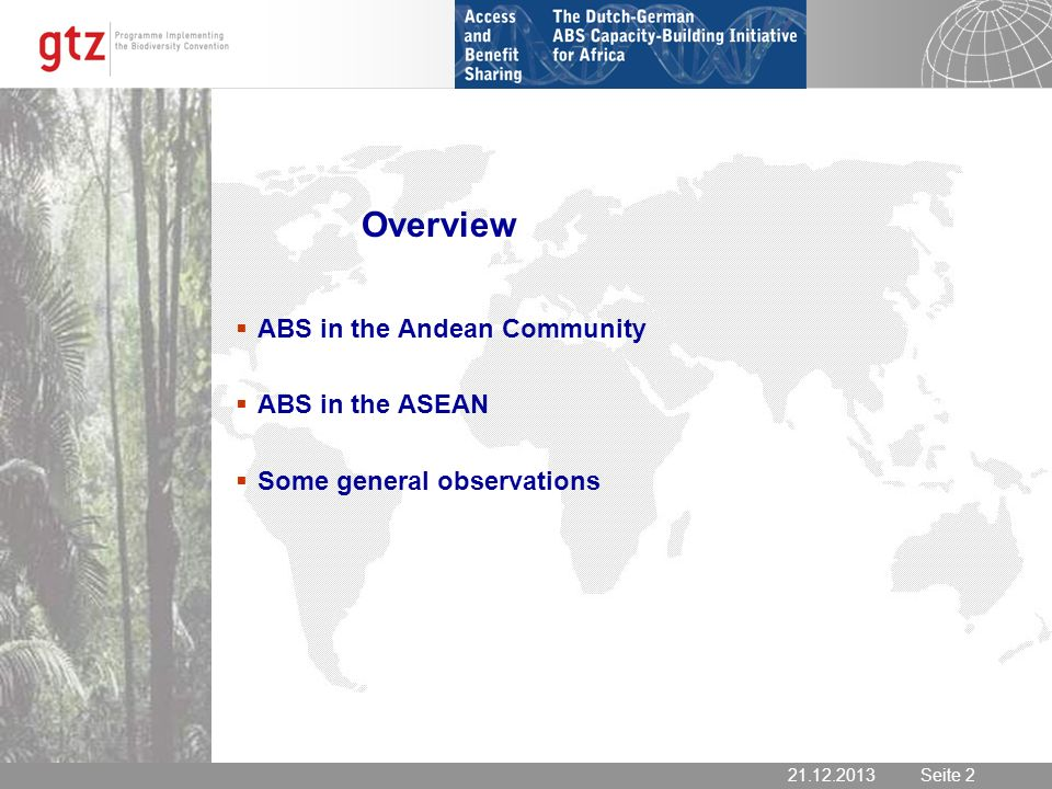 21.12.2013 Seite 2 Seite 221.12.2013 Overview ABS in the Andean Community ABS in the ASEAN Some general observations