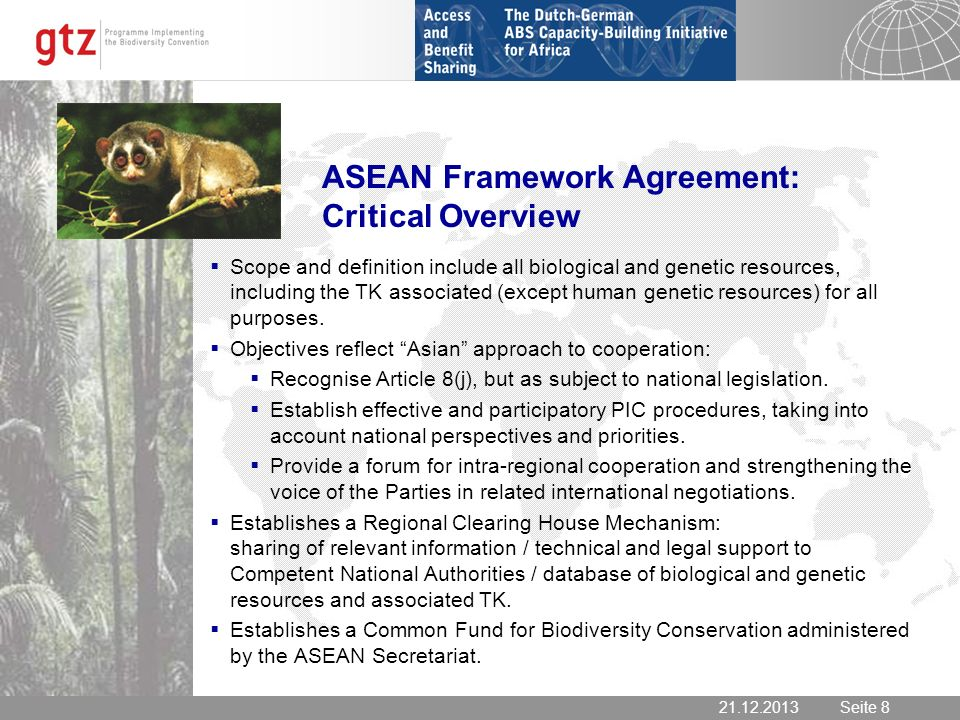 21.12.2013 Seite 8 Seite 821.12.2013 ASEAN Framework Agreement: Critical Overview Scope and definition include all biological and genetic resources, including the TK associated (except human genetic resources) for all purposes.