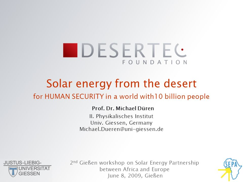 Solar energy from the desert for HUMAN SECURITY in a world with10 billion people Prof.