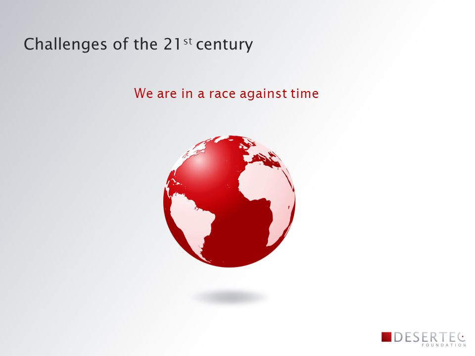 Challenges of the 21 st century We are in a race against time