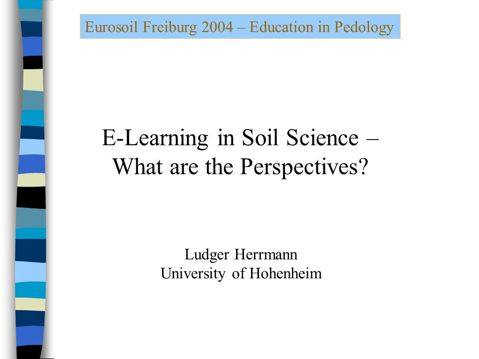 Eurosoil Freiburg 2004 – Education in Pedology E-Learning in Soil Science – What are the Perspectives.