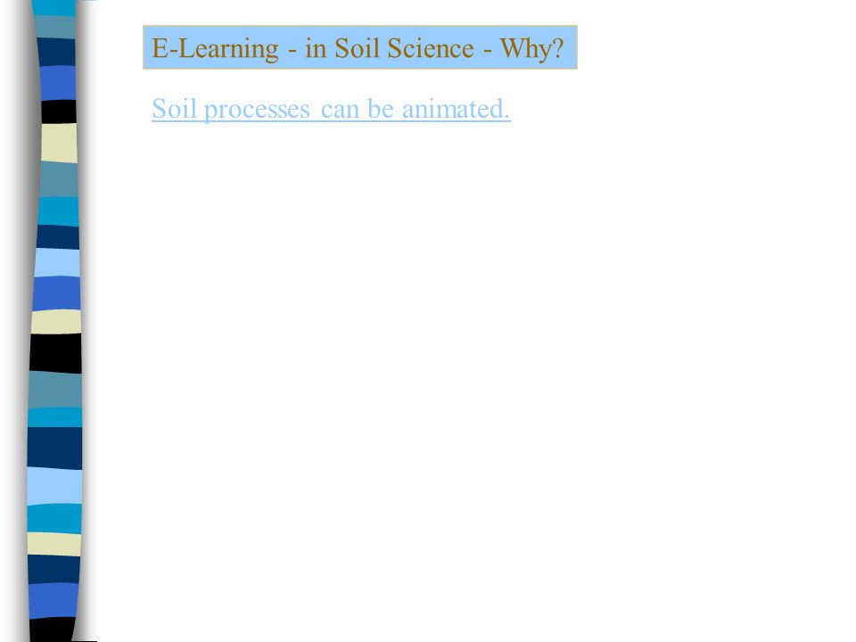 E-Learning - in Soil Science - Why Soil processes can be animated.