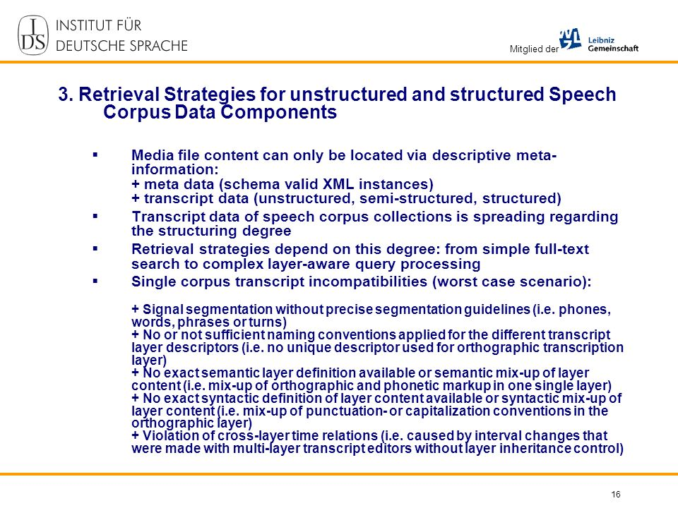 Mitglied der 16 3. Retrieval Strategies for unstructured and structured Speech Corpus Data Components Media file content can only be located via descr