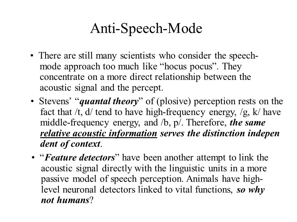 Anti-Speech-Mode There are still many scientists who consider the speech- mode approach too much like hocus pocus.