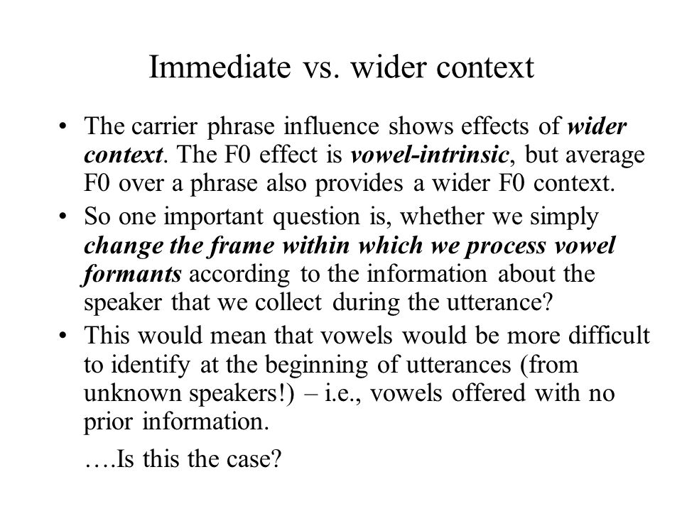 Immediate vs.wider context The carrier phrase influence shows effects of wider context.