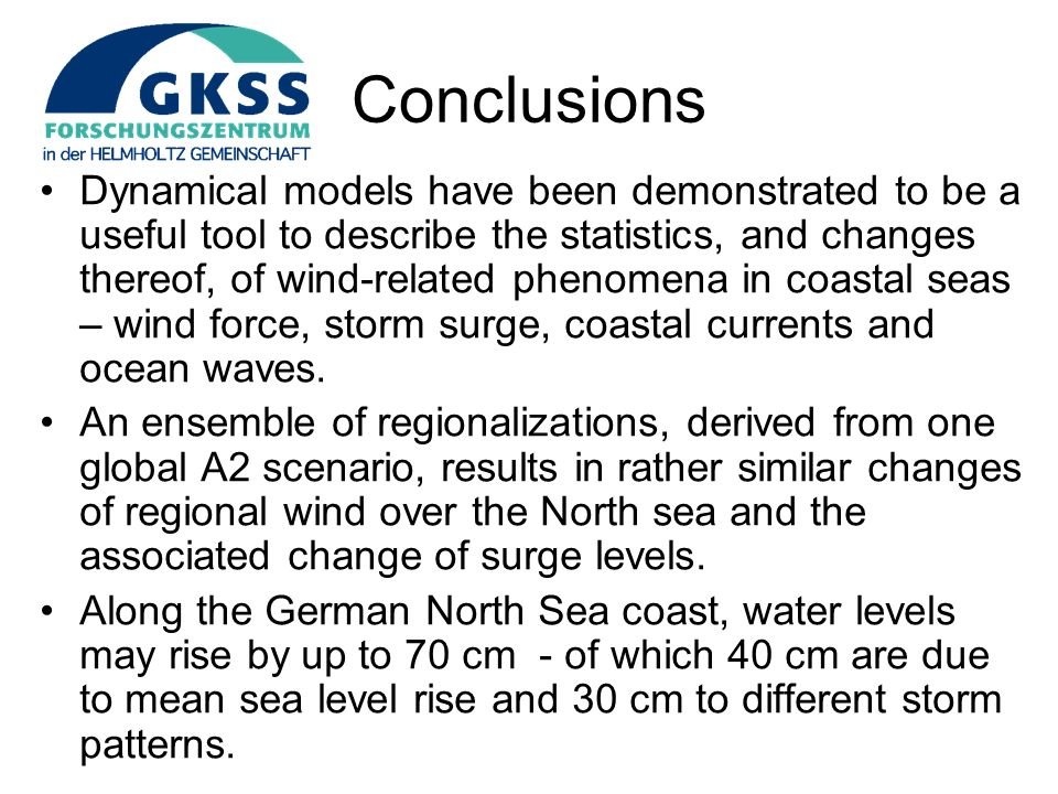 Conclusions Dynamical models have been demonstrated to be a useful tool to describe the statistics, and changes thereof, of wind-related phenomena in