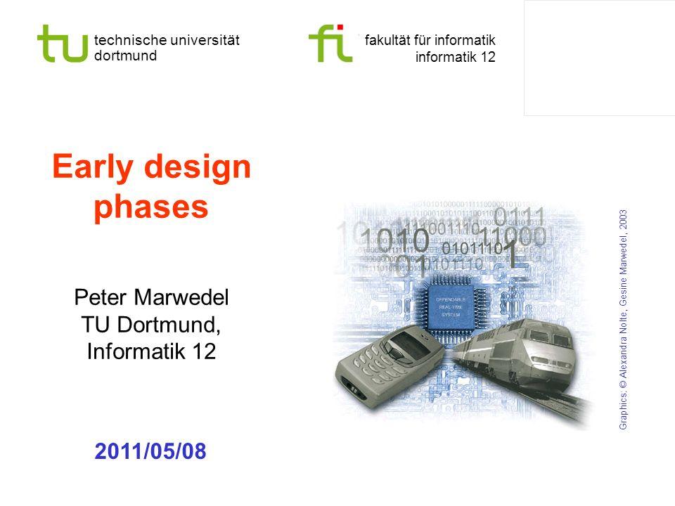 technische universität dortmund fakultät für informatik informatik 12 Early design phases Peter Marwedel TU Dortmund, Informatik 12 Graphics: © Alexandra Nolte, Gesine Marwedel, 2003 2011/05/08
