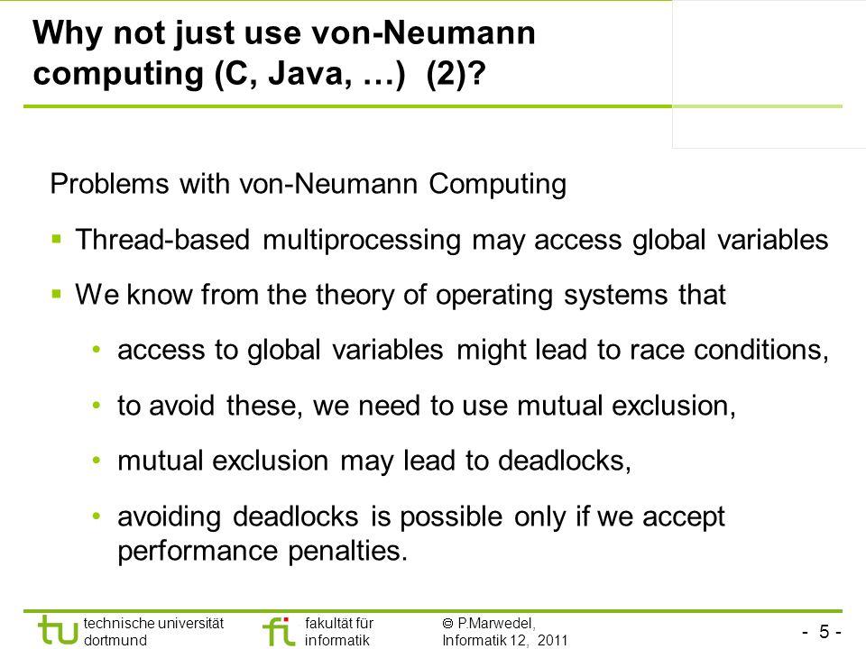 - 5 - technische universität dortmund fakultät für informatik P.Marwedel, Informatik 12, 2011 Why not just use von-Neumann computing (C, Java, …) (2).