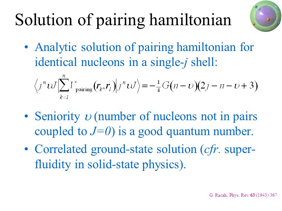 Solution of pairing hamiltonian Analytic solution of pairing hamiltonian for identical nucleons in a single-j shell: Seniority (number of nucleons not