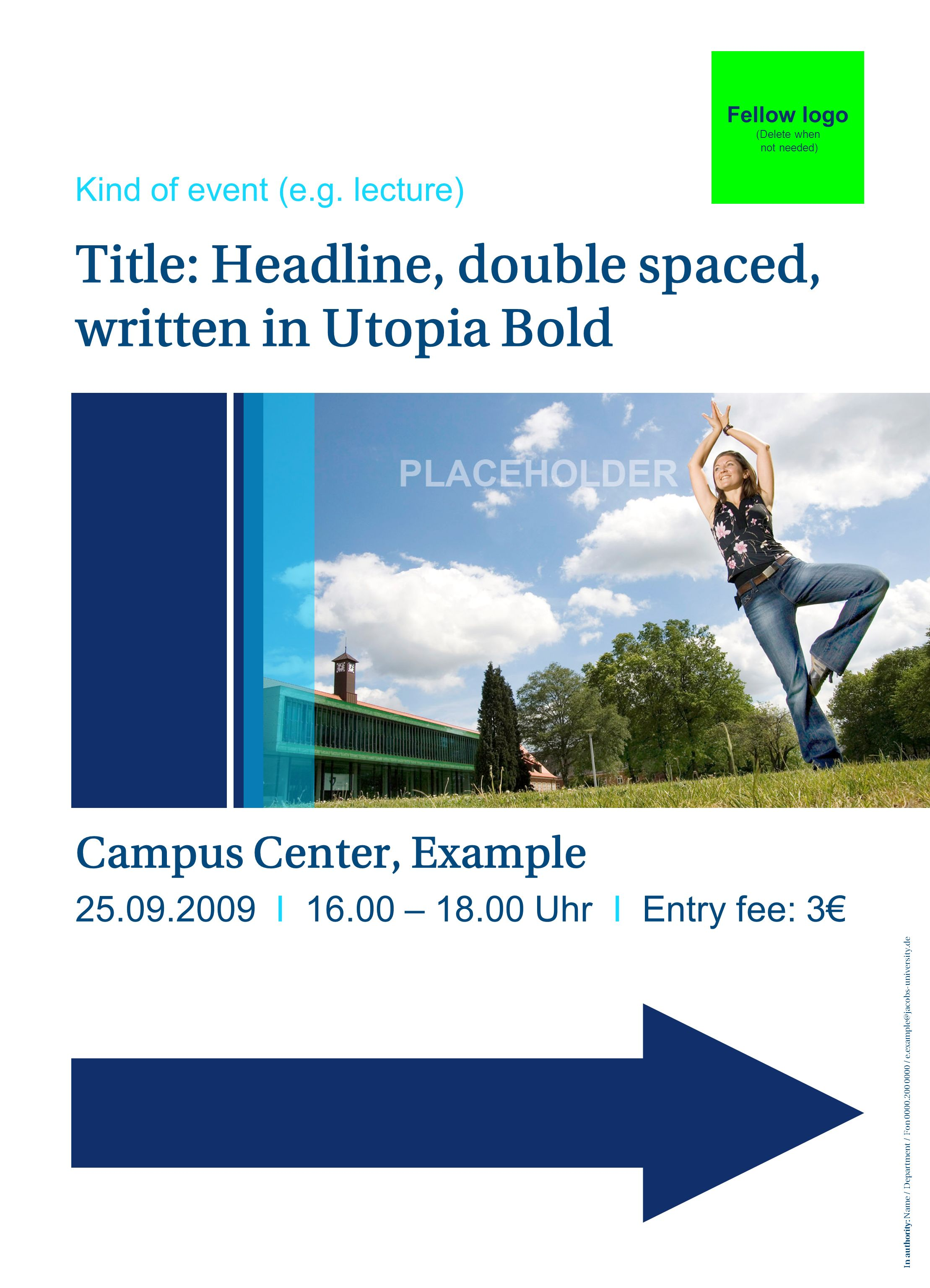 In authority: Name / Department / Fon 0000.200 0000 / e.example@jacobs-university.de Title: Headline, double spaced, written in Utopia Bold Fellow log