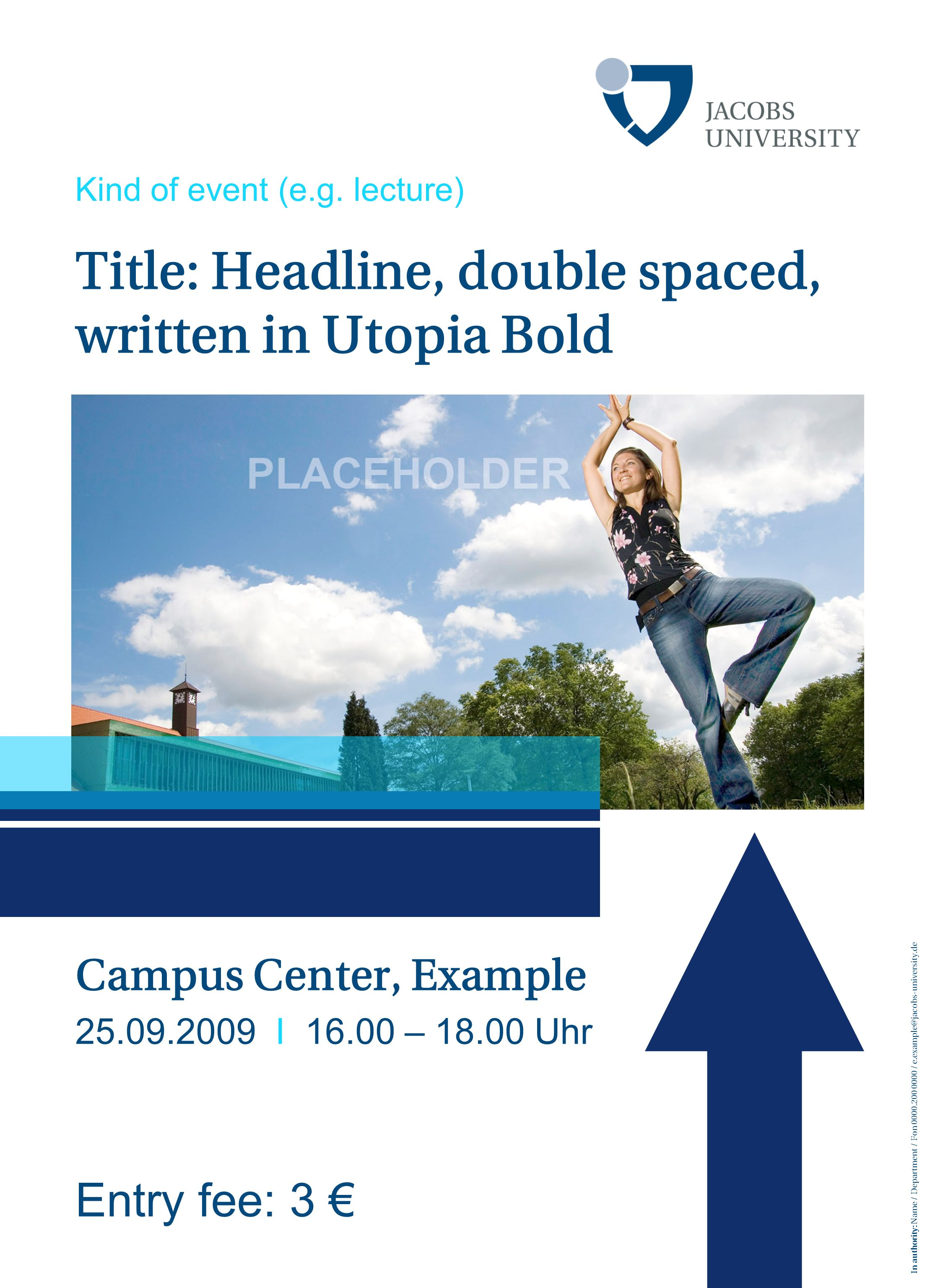 Title: Headline, double spaced, written in Utopia Bold Entry fee: 3 Campus Center, Example 25.09.2009 I 16.00 – 18.00 Uhr In authority: Name / Departm