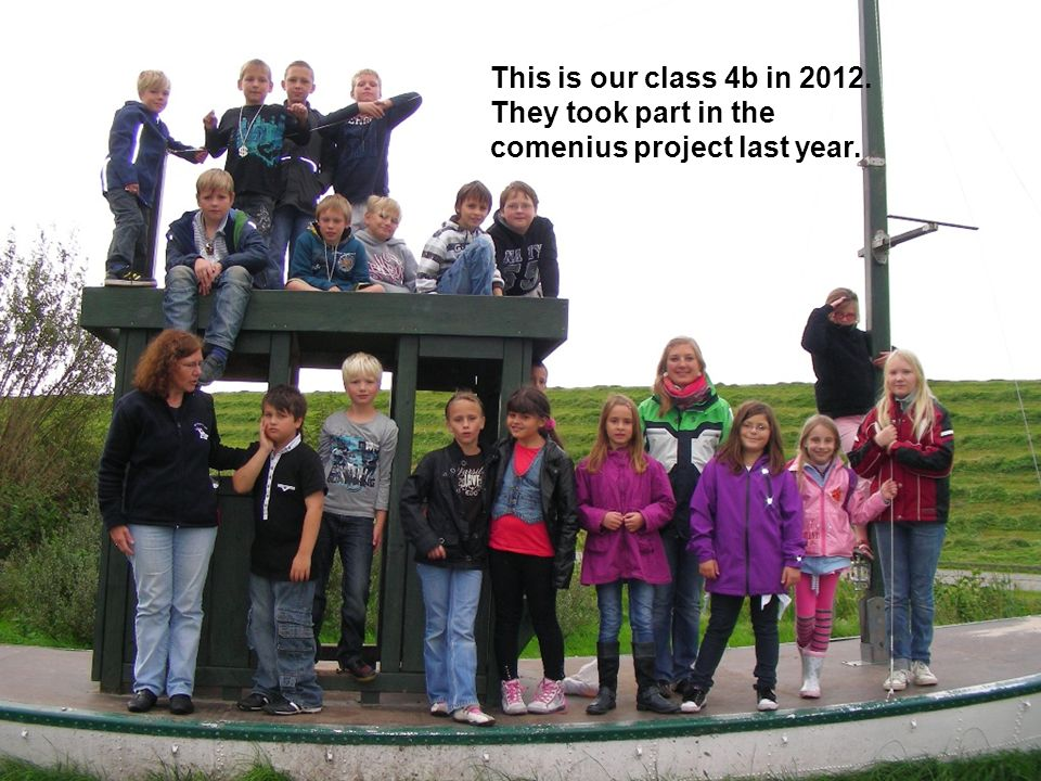 This is our class 4b in 2012. They took part in the comenius project last year.
