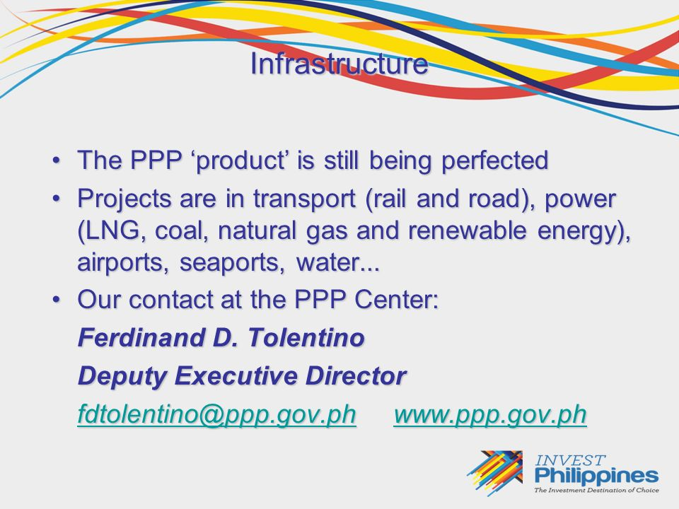 Infrastructure The PPP product is still being perfectedThe PPP product is still being perfected Projects are in transport (rail and road), power (LNG, coal, natural gas and renewable energy), airports, seaports, water...Projects are in transport (rail and road), power (LNG, coal, natural gas and renewable energy), airports, seaports, water...