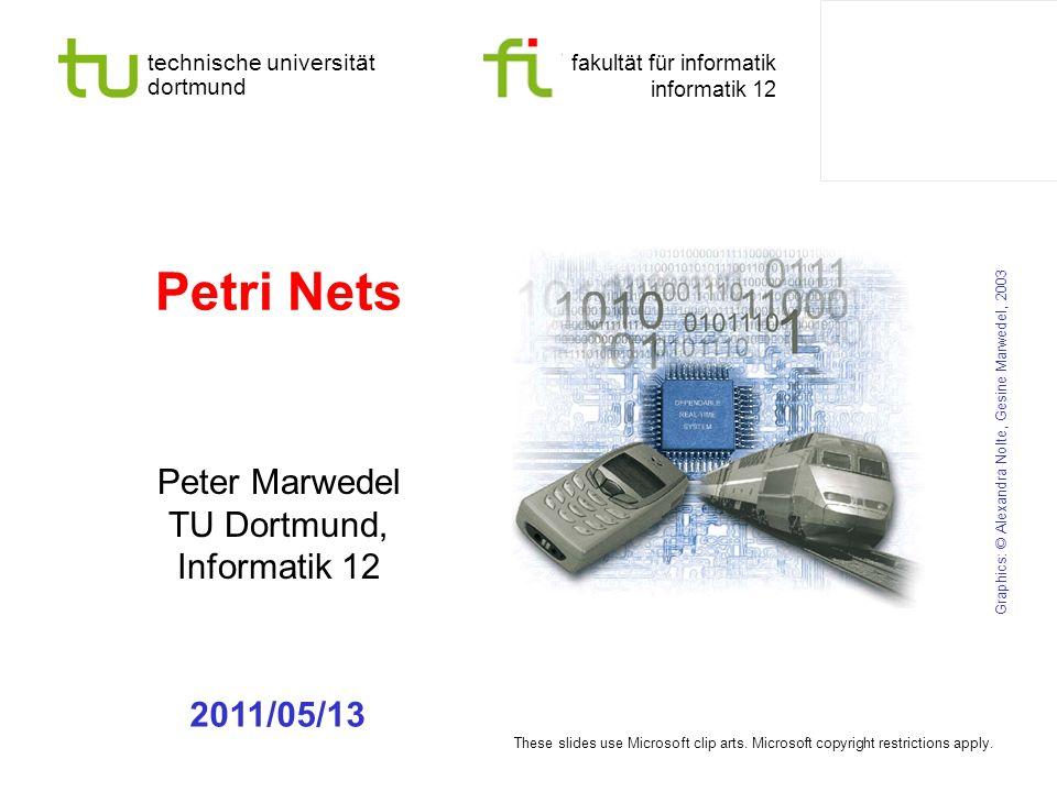 technische universität dortmund fakultät für informatik informatik 12 Petri Nets Peter Marwedel TU Dortmund, Informatik 12 Graphics: © Alexandra Nolte