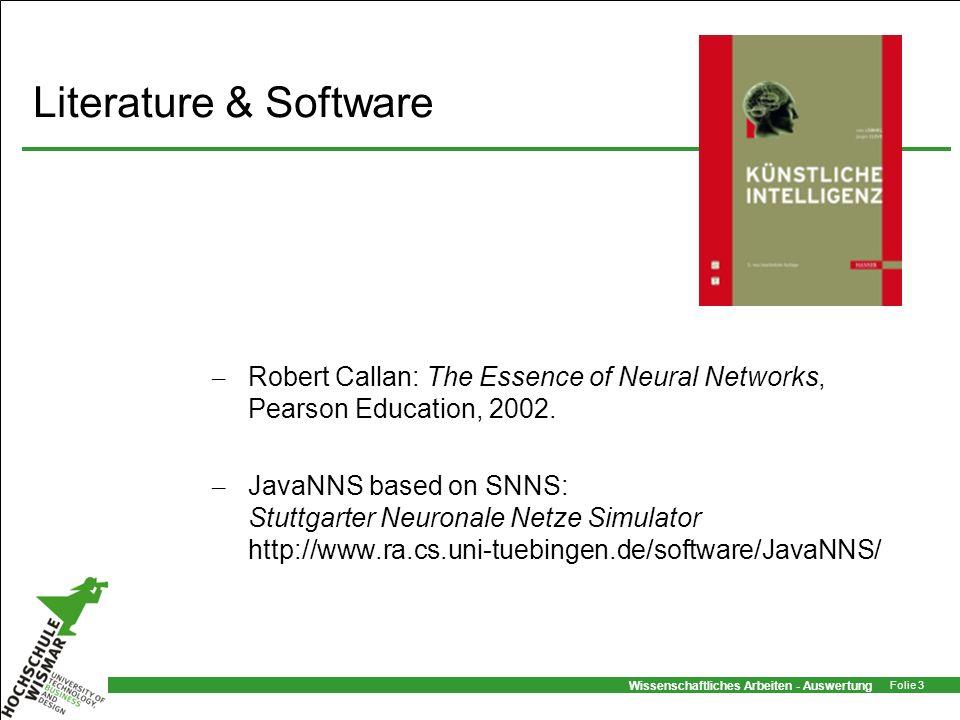 Wissenschaftliches Arbeiten - Auswertung Folie 3 Literature & Software – Robert Callan: The Essence of Neural Networks, Pearson Education, 2002. – Jav