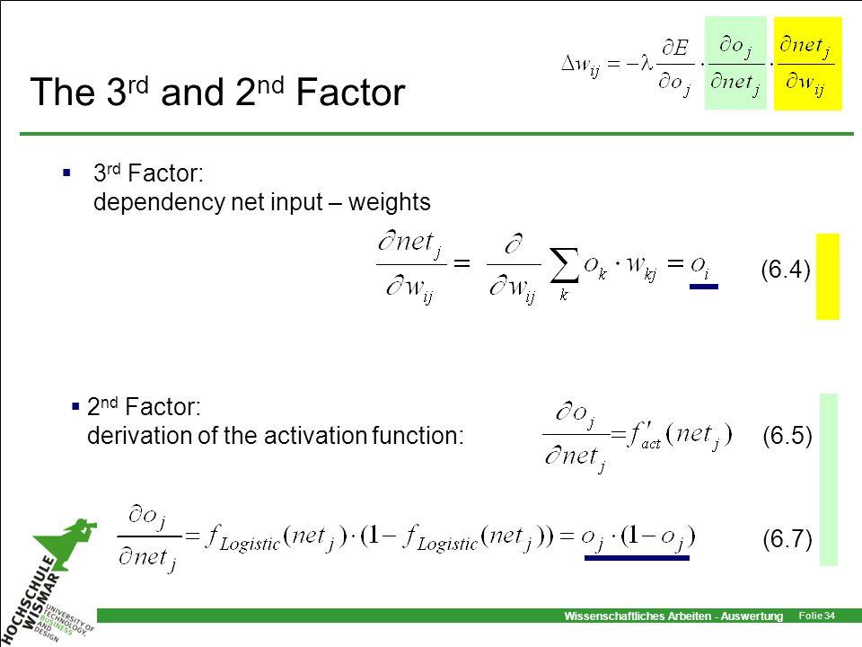 Wissenschaftliches Arbeiten - Auswertung Folie 34 The 3 rd and 2 nd Factor 3 rd Factor: dependency net input – weights 2 nd Factor: derivation of the