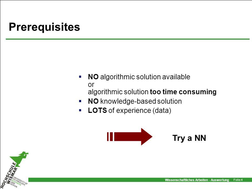 Wissenschaftliches Arbeiten - Auswertung Folie 4 Prerequisites NO algorithmic solution available or algorithmic solution too time consuming NO knowled