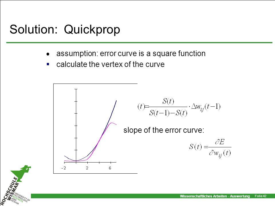 Wissenschaftliches Arbeiten - Auswertung Folie 42 Solution: Quickprop assumption: error curve is a square function calculate the vertex of the curve s