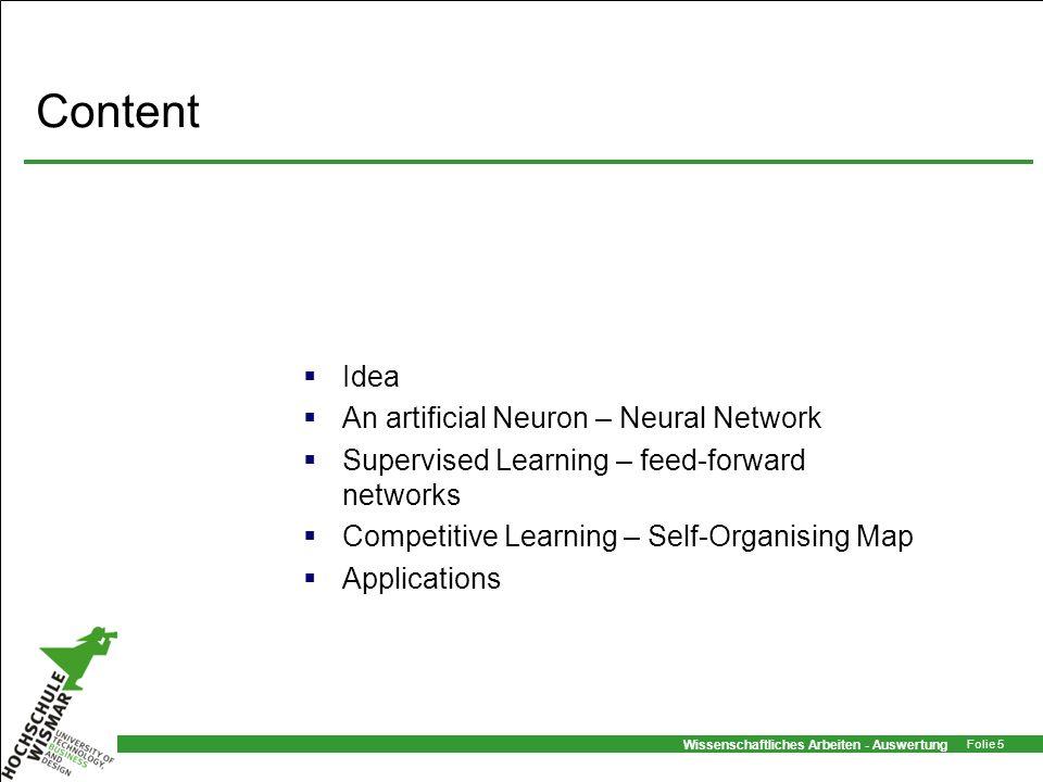 Wissenschaftliches Arbeiten - Auswertung Folie 5 Content Idea An artificial Neuron – Neural Network Supervised Learning – feed-forward networks Compet