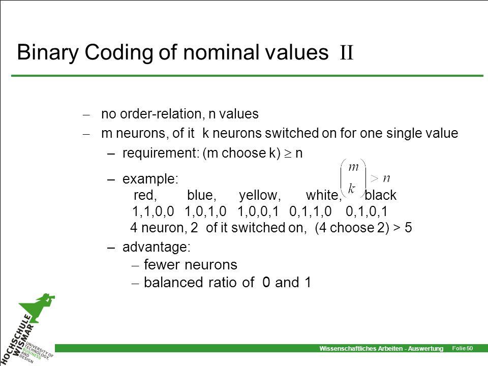 Wissenschaftliches Arbeiten - Auswertung Folie 50 Binary Coding of nominal values II – no order-relation, n values – m neurons, of it k neurons switch
