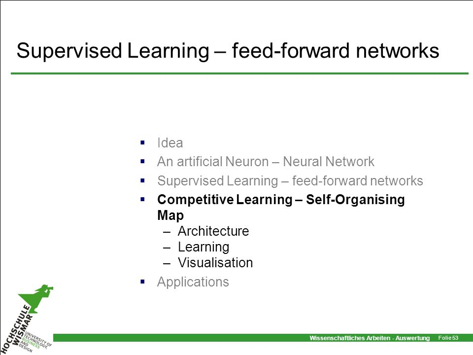 Wissenschaftliches Arbeiten - Auswertung Folie 53 Supervised Learning – feed-forward networks Idea An artificial Neuron – Neural Network Supervised Le