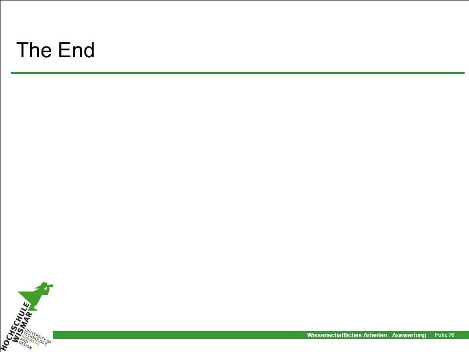 Wissenschaftliches Arbeiten - Auswertung Folie 76 The End