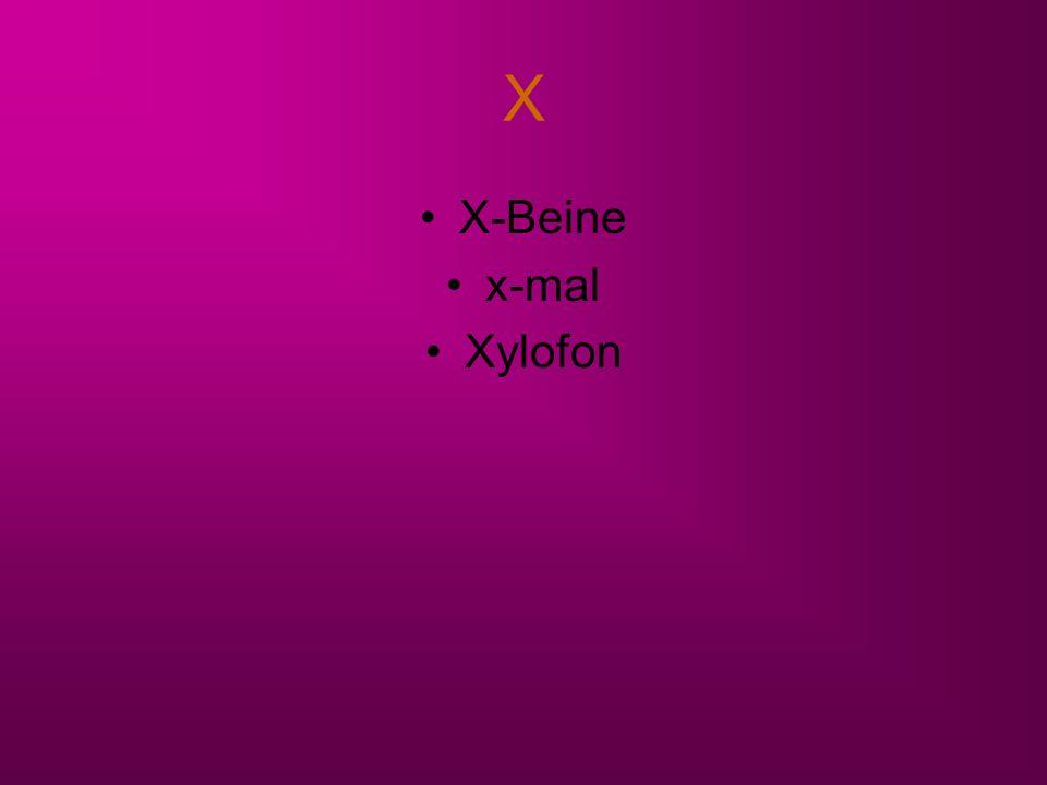 X X-Beine x-mal Xylofon