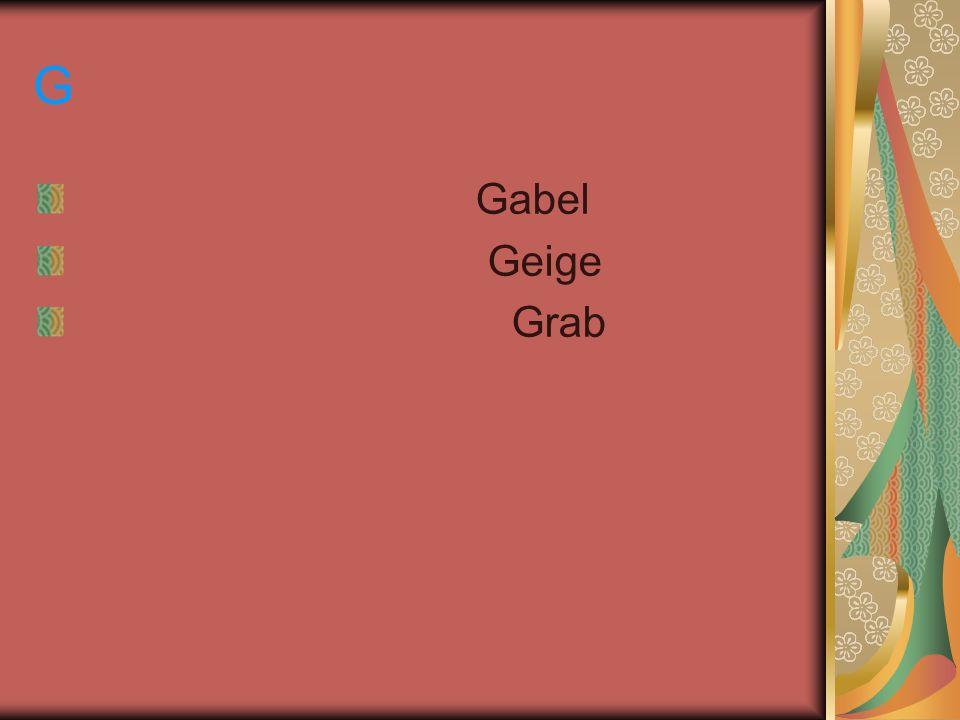 G Gabel Geige Grab