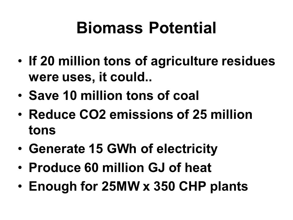 Biomass Potential If 20 million tons of agriculture residues were uses, it could..