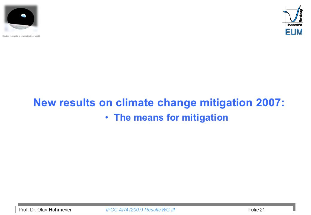 Prof. Dr. Olav Hohmeyer IPCC AR4 (2007) Results WG III Folie 21 New results on climate change mitigation 2007: The means for mitigation