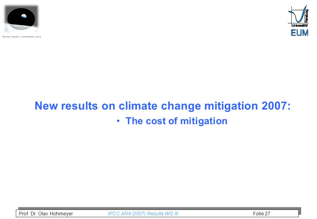 Prof. Dr. Olav Hohmeyer IPCC AR4 (2007) Results WG III Folie 27 New results on climate change mitigation 2007: The cost of mitigation