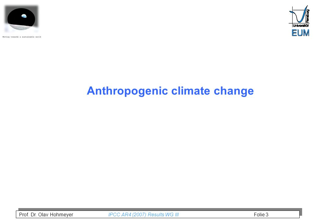 Prof. Dr. Olav Hohmeyer IPCC AR4 (2007) Results WG III Folie 3 Anthropogenic climate change