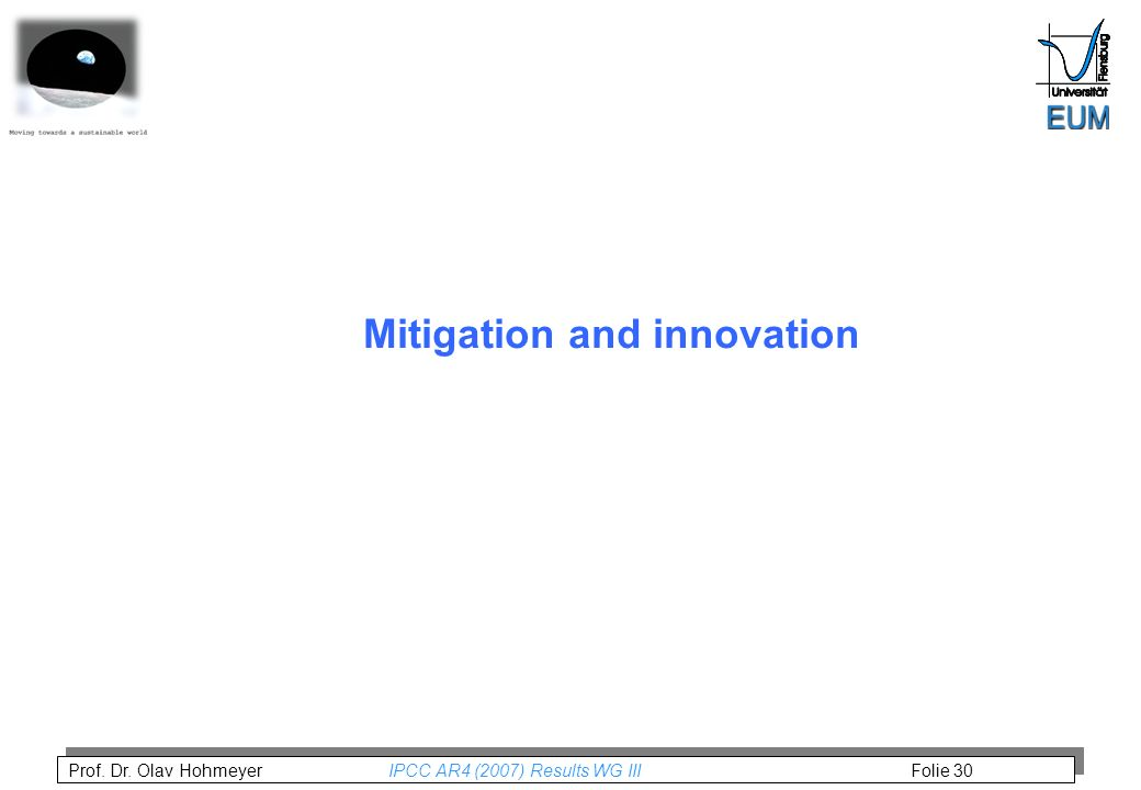Prof. Dr. Olav Hohmeyer IPCC AR4 (2007) Results WG III Folie 30 Mitigation and innovation