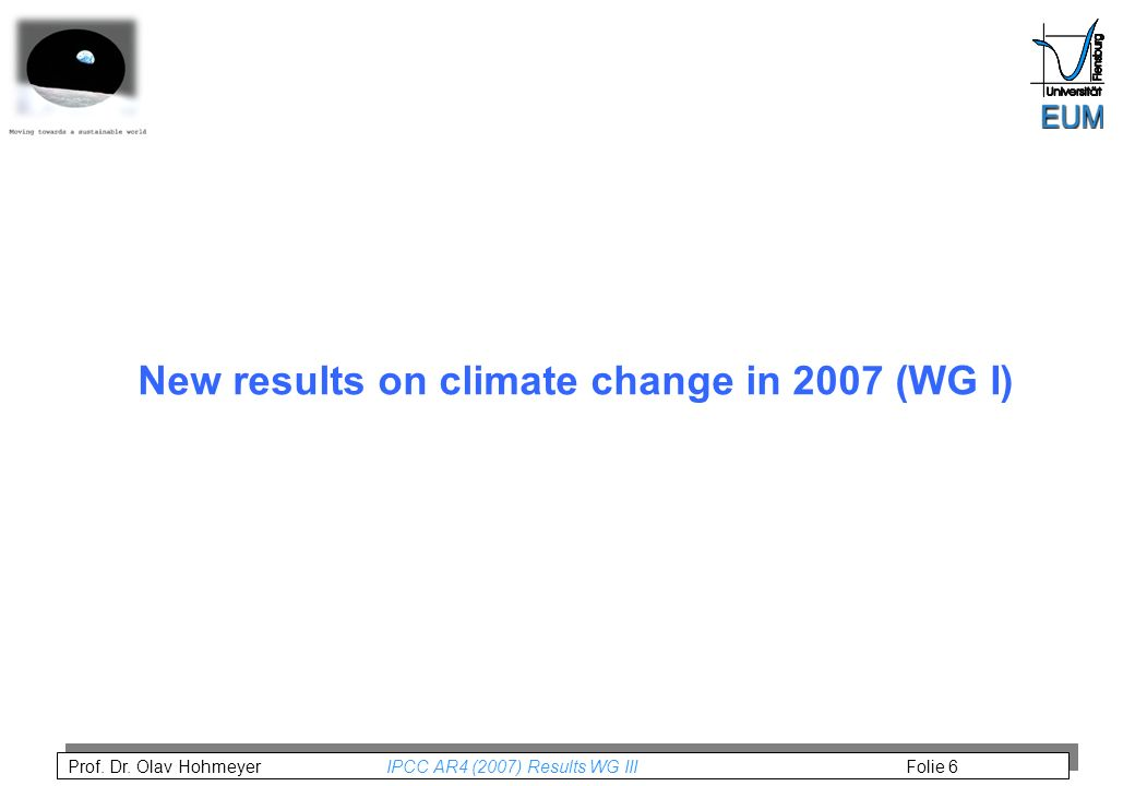 Prof. Dr. Olav Hohmeyer IPCC AR4 (2007) Results WG III Folie 6 New results on climate change in 2007 (WG I)